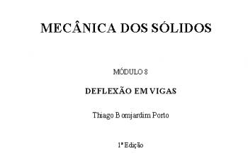 Módulo 8 – Deflexão em vigas – Thiago Bomjardim Porto – COLEÇÃO NA PRÁTICA: Mecânica dos sólidos